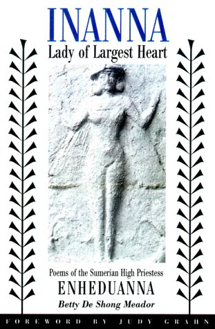 Inanna, Lady of Largest Heart: Poems of the Sumerian High Priestess Enheduanna por Betty De Shong Meador