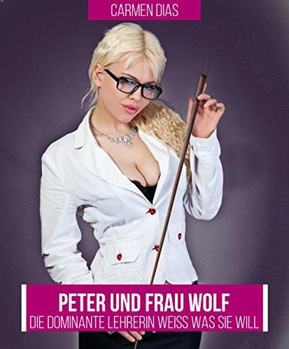 Die dominante Lehrerin weiß was sie will: Peter und Frau Wolf - MILF Erotik