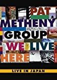 We Live Here: Live In Japan by Pat Metheny