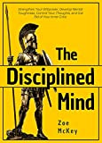 #10: The Disciplined Mind: Strengthen Your Willpower, Develop Mental Toughness, Control Your Thoughts, and Get Rid of Your Inner Critic