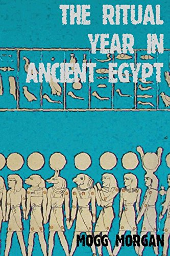 The Ritual Year in Ancient Egypt: Lunar & Solar Calendars and Liturgy (Ostens Des Hexe)