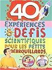 40 expériences & défis scientifiques pour les petits débrouillards