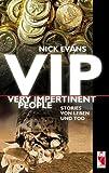VIP - very impertinent people: Stories von Leben und Tod - Nick Evans