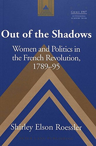 Out of the Shadows: Women and Politics in the French Revolution, 1789-95 (Studies in Modern European History, Band 14) - Womens Revolution