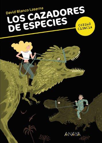 Los cazadores de especies (Literatura Juvenil (A Partir De 12 Años) - Código Ciencia) por David Blanco Laserna