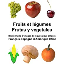 Français-Espagne d'Amérique latine Fruits et légumes/ Frutas y vegetales Dictionnaire d'images bilingues pour enfants