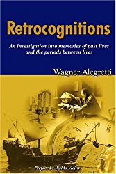 Retrocognitions: An Investigation Into the Memories Of Past Lives And The Periods Between Lives