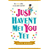 Just Haven't Met You Yet: A Laugh-Out-Loud Comedy with an Ingenious Twist!