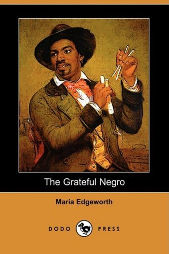 The Grateful Negro (Dodo Press) by Maria Edgeworth (24-Oct-2008) Paperback