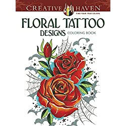 Creative Haven Floral Tattoo Designs Coloring Book: (Creative Haven Coloring Books)