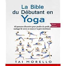 Yoga: La bible du débutant en Yoga: 63 postures illustrées pour perdre du poids, soulager le stress et trouver la paix intérieure (French Edition)