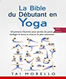 Yoga: La bible du débutant en Yoga: 63 postures illustrées pour perdre du poids, soulager le stress et trouver la paix intérieure