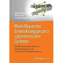 Modellbasierter Entwicklungsprozess cybertronischer Systeme: Der PLM-unterstützte Referenzentwicklungsprozess für Produkte und Produktionssysteme