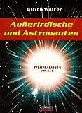 Außerirdische und Astronauten: Zivilsationen im All - Ulrich Walter