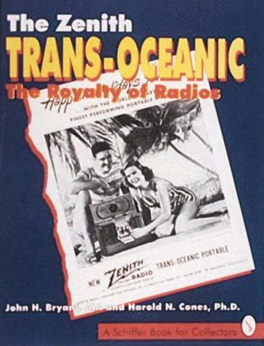 The Zenith Trans-Oceanic, the Royalty of Radios (A Schiffer Book for Collectors) Trans-oceanic Radio