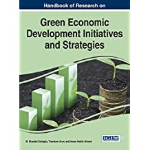 Handbook of Research on Green Economic Development Initiatives and Strategies (Practice, Progress, and Proficiency in Sustainability)