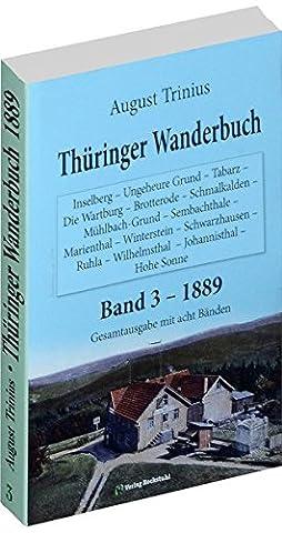 Thüringer Wanderbuch 1889 - Band 3 (Gesamtausgabe mit acht Bänden): Inselberg - Ungeheure Grund - Tabarz - Die Wartburg - Brotterode - Schmalkalden - ... (August Trinius Reihe im Verlag Rockstuhl)