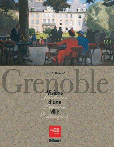 Grenoble : Visions d'une ville, Fin XVIe Début XXe par Jean Guibal, Collectif