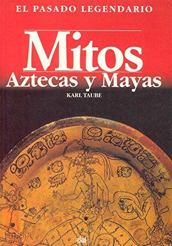 Mitos aztecas y mayas (El pasado legendario)