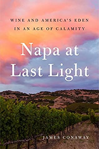 Napa at Last Light: Wine and America's Eden in an Age of Calamity