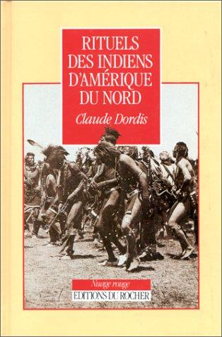 Rituels des Indiens d'Amérique du Nord par Claude Dordis