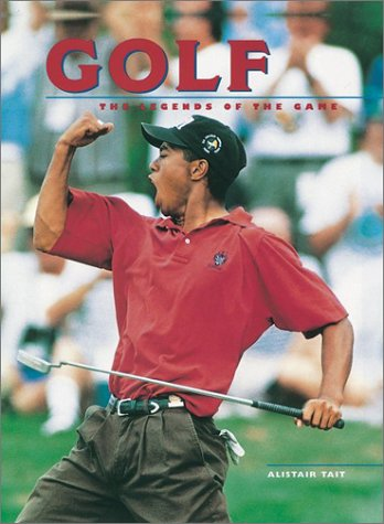 Golf: The Legends of the Game por Alistair Tait