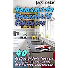 Homemade Household Cleaners: 40 Recipes Of Safe Cleaners For Tiles, Stoves, Ovens And Kitchen Countertops (English Edition)