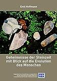 Geheimnisse der Steinzeit mit Blick auf die Evolution des Menschen: Begleitband zur Ausstellung in Lampertheim, aus der Sammlung Emil Hoffmann
