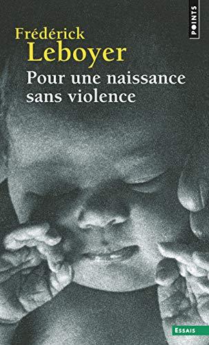 Pour Une Naissance Sans Violence (Points Essais) por Fr'd'rick Leboyer