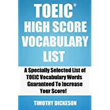 TOEIC High Score Vocabulary List (2013) - A Specially Selected List of TOEIC Vocabulary Words Guaranteed To Increase Your Score (TOEIC Made Easy) (English Edition)