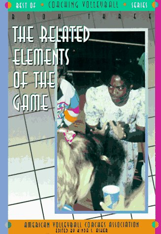 Related Elements of the Game: 3 (Best of Coaching Volleyball S.)
