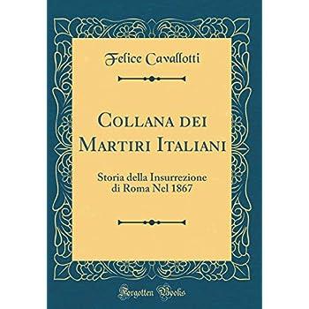 Collana Dei Martiri Italiani: Storia Della Insurrezione Di Roma Nel 1867 (Classic Reprint)