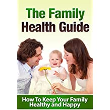 The Family Health Guide: How To Keep Your Family Healthy and Happy (English Edition)