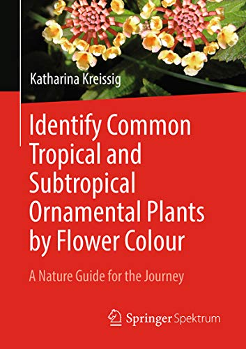 Identify Common Tropical and Subtropical Ornamental Plants by Flower Colour: A Nature Guide for the Journey (English Edition)
