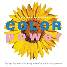 Colour Power: Top Tips for Enhancing Every Area of Your Life Through Colour
