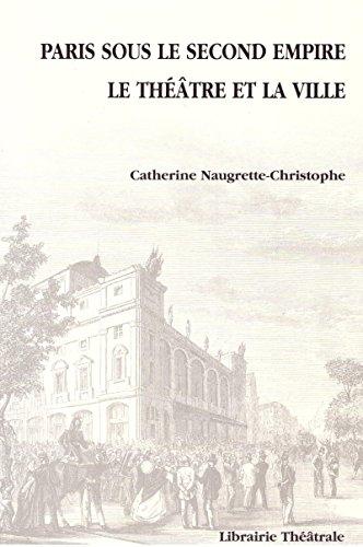 PARIS SOUS LE SECOND EMPIRE, LE THEATRE ET LA VILLE : ESSAI DE TOPOGRAPHIE THEATRALE