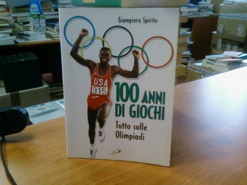 Cento anni di giochi. Tutto sulle Olimpiadi (Divulgazione scientifica) por Giampiero Spirito