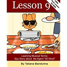 Little Music Lessons for Kids: Lesson 9 - Learning Italian Musical Terms: Spy Story about Agent 00-Woof (Volume 10) by Tatiana Bandurina (2015-09-21)