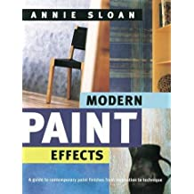 Modern Paint Effects: A Guide to Contemporary Paint Finishes from Inspiration to Technique by Annie Sloan (2000-09-02)