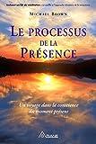Le processus de la présence: Un voyage dans la conscience  du moment présent
