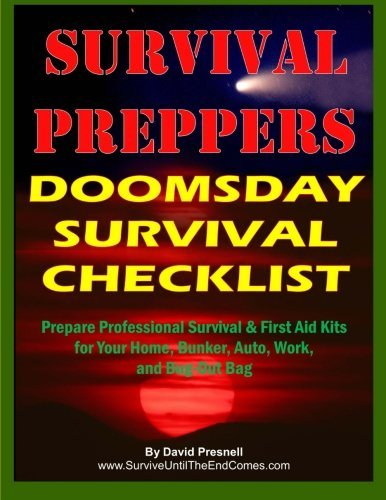 omsday Survival Checklist: Prepare Professional Survival & First Aid Kits for Your Home, Bunker, Auto, Work, and Bug-Out Bag by David Presnell (2015-01-25) (Doomsday Kit)