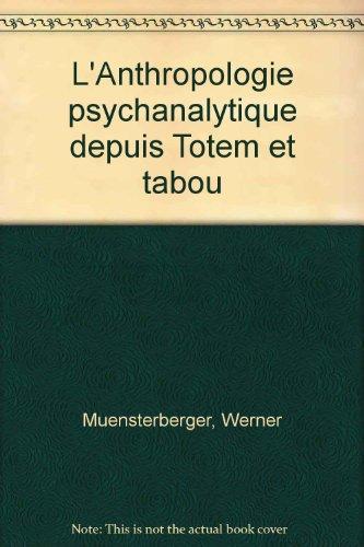 L'Anthropologie psychanalytique depuis Totem et tabou