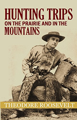 Hunting Trips  on the Prairie and  in the Mountains (1900) (English Edition)