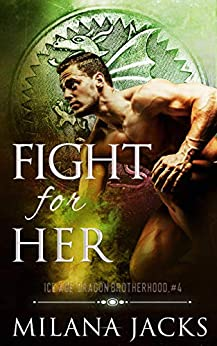 Fight for Her (Ice Age Dragon Brotherhood Book 4) by [Jacks, Milana]