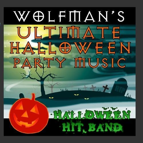 Wolfman's Ultimate Halloween Party Music by Halloween Hit Band