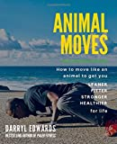 Animal Moves: How to move like an animal to get you leaner, fitter, stronger and heal...