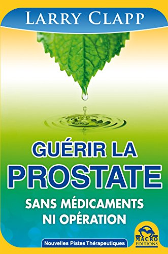 Guérir la prostate: Sans medicaments ni opération