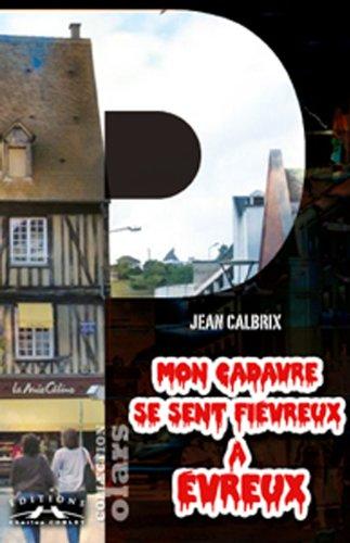 Mon cadavre se sent fiévreux à Evreux par Calbrix Jean