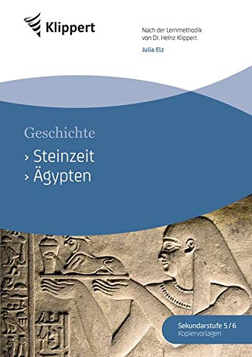 Steinzeit - Ägypten: Sekundarstufe 5/6.Kopiervorlagen (5. und 6. Klasse) (Klippert Sekundarstufe)