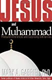 Jesus and Muhammad: Profound Differences and Surprising Similarities by Mark A. Gabriel (2004-04-27)